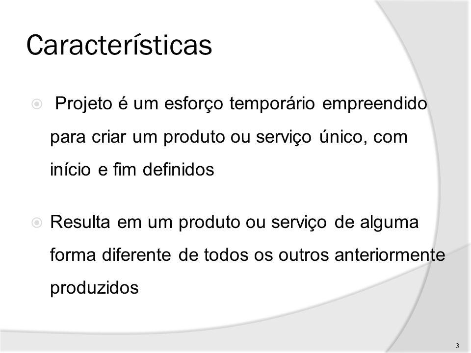 Características Projeto é um esforço temporário empreendido para criar um produto ou serviço único, com início e fim definidos.