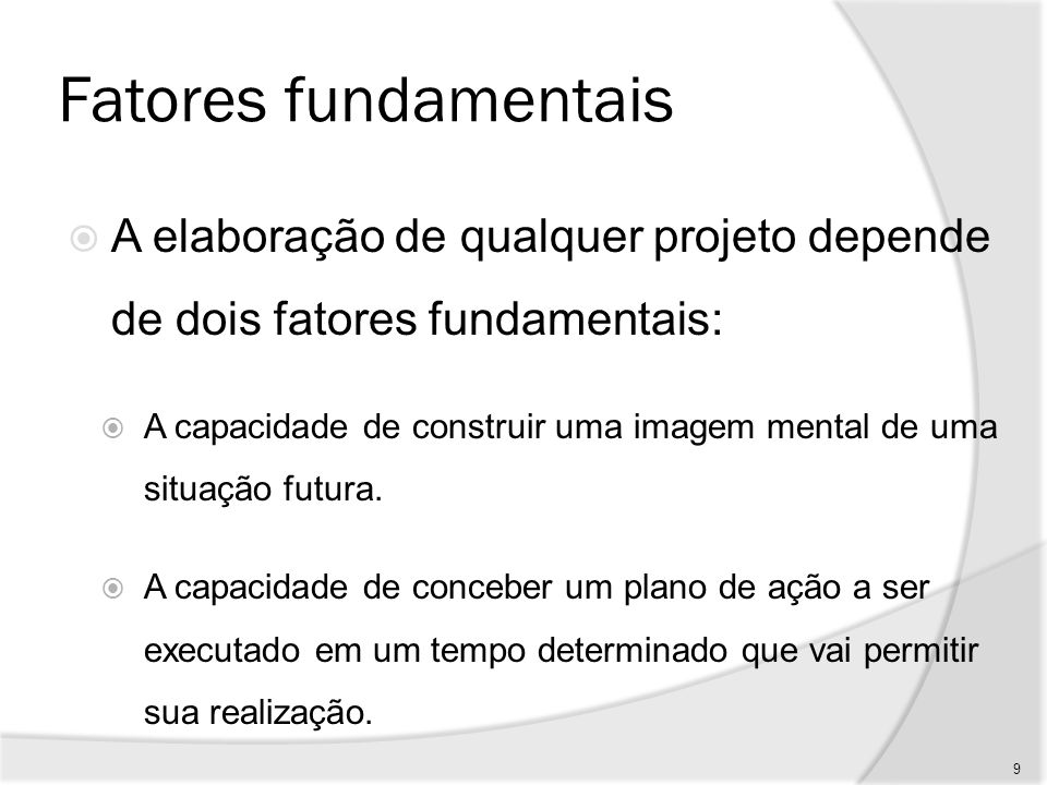 Fatores fundamentais A elaboração de qualquer projeto depende de dois fatores fundamentais:
