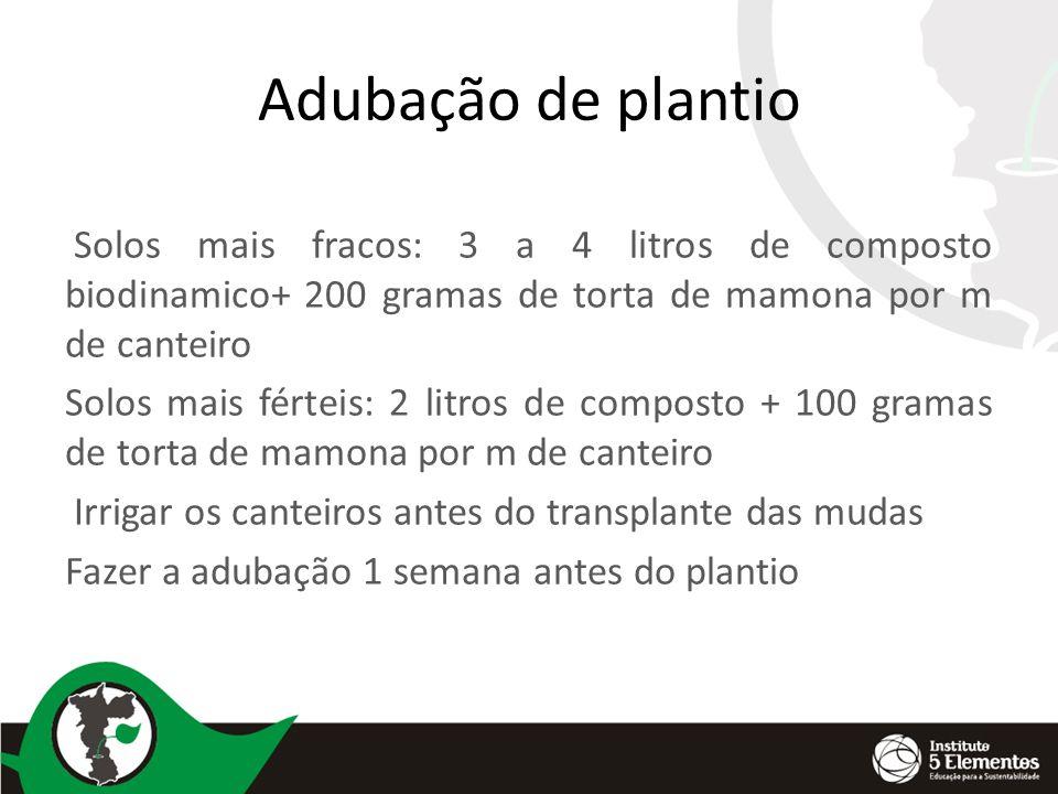 Adubação de plantio Solos mais fracos: 3 a 4 litros de composto biodinamico+ 200 gramas de torta de mamona por m de canteiro.