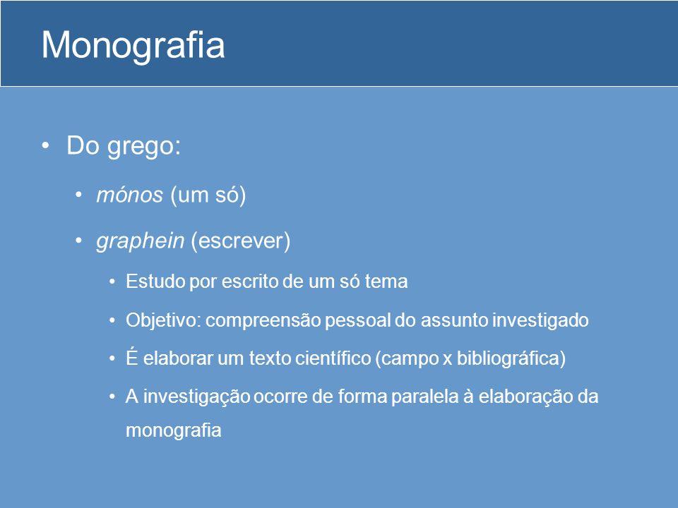 Monografia Do grego: mónos (um só) graphein (escrever)