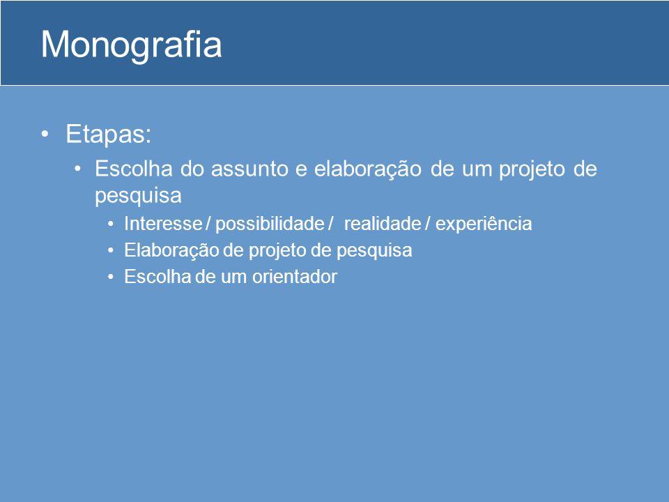 Monografia Etapas: Escolha do assunto e elaboração de um projeto de pesquisa. Interesse / possibilidade / realidade / experiência.