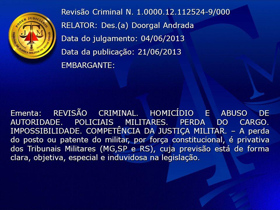 Revisão Criminal N. 1.0000.12.112524-9/000 RELATOR: Des.(a) Doorgal Andrada. Data do julgamento: 04/06/2013.