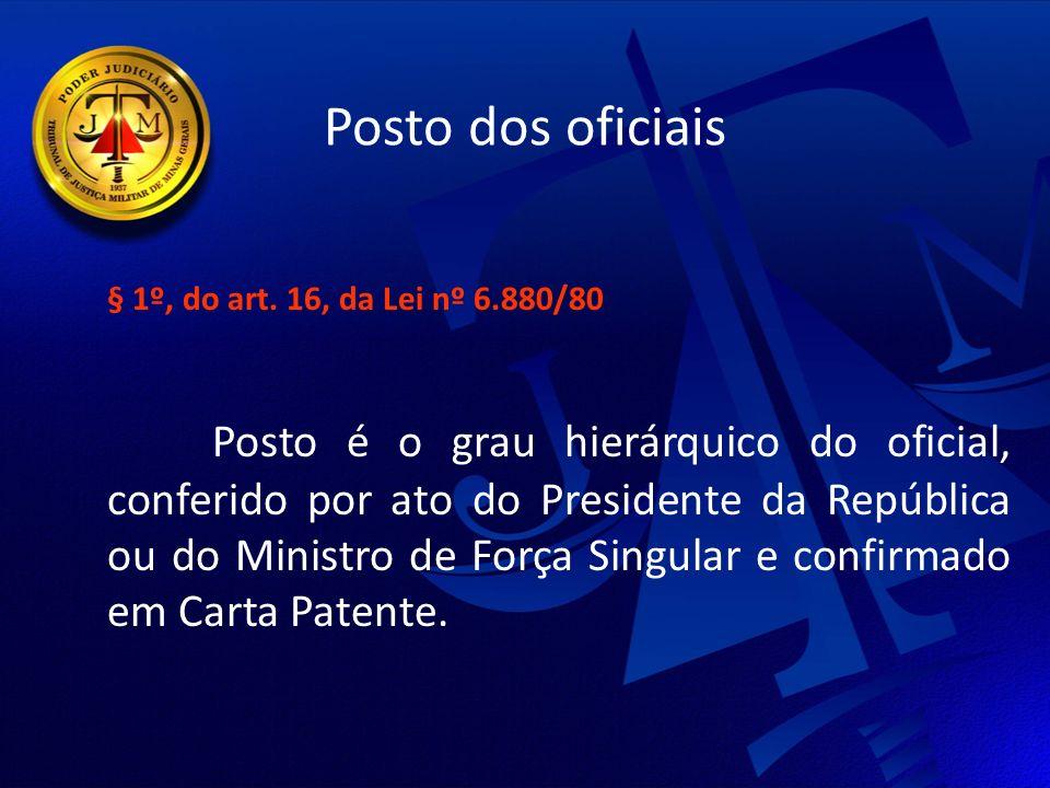 Posto dos oficiais § 1º, do art. 16, da Lei nº 6.880/80.