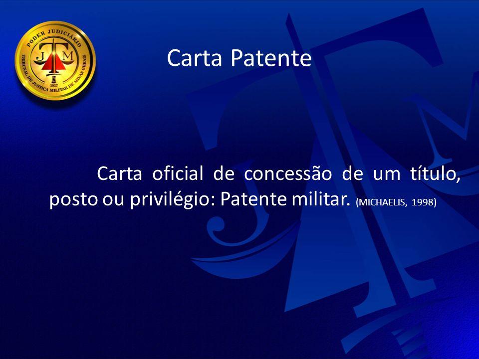 Carta Patente Carta oficial de concessão de um título, posto ou privilégio: Patente militar.