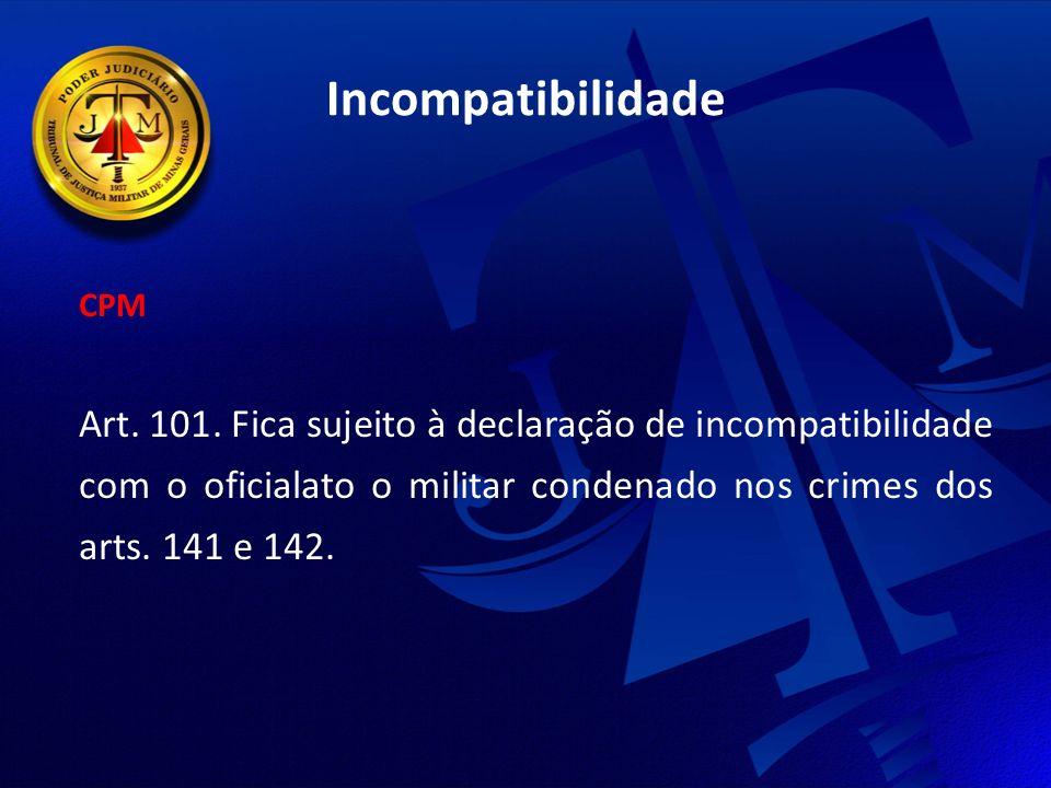 Incompatibilidade CPM. Art. 101.