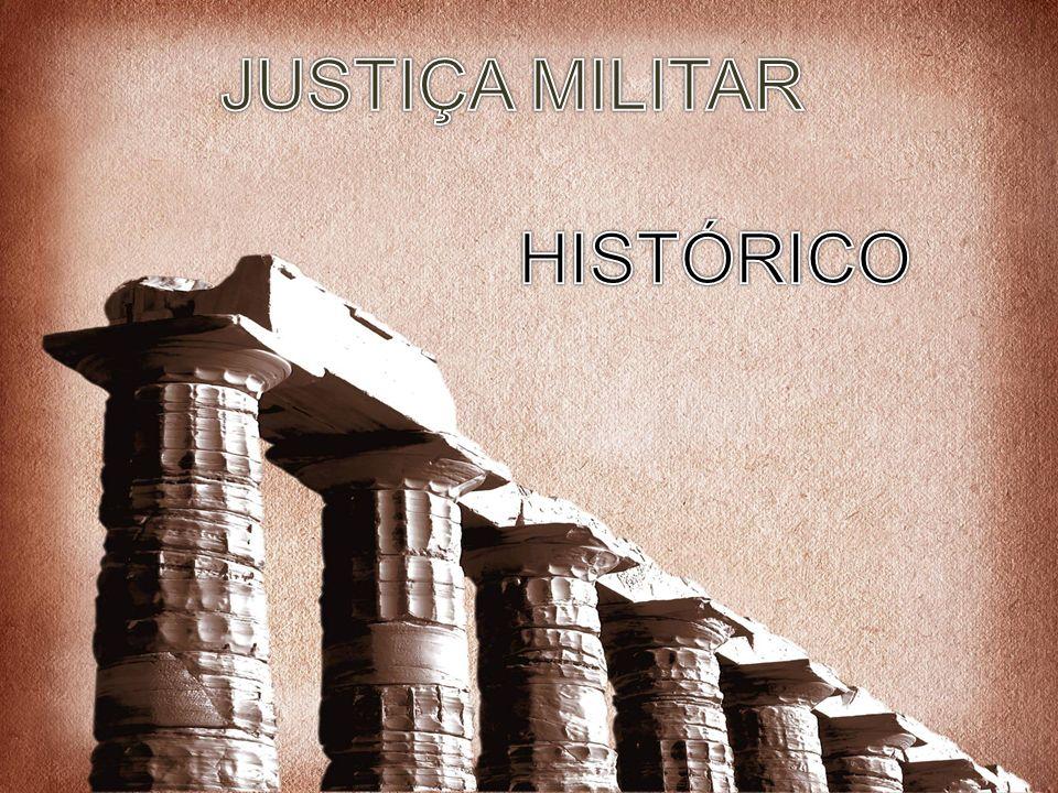 JUSTIÇA MILITAR Justiça Militar HISTÓRICO 6