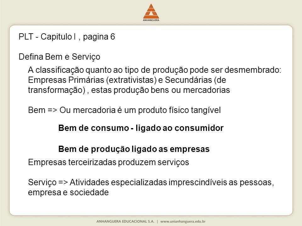 PLT - Capitulo I , pagina 6 Defina Bem e Serviço. A classificação quanto ao tipo de produção pode ser desmembrado: