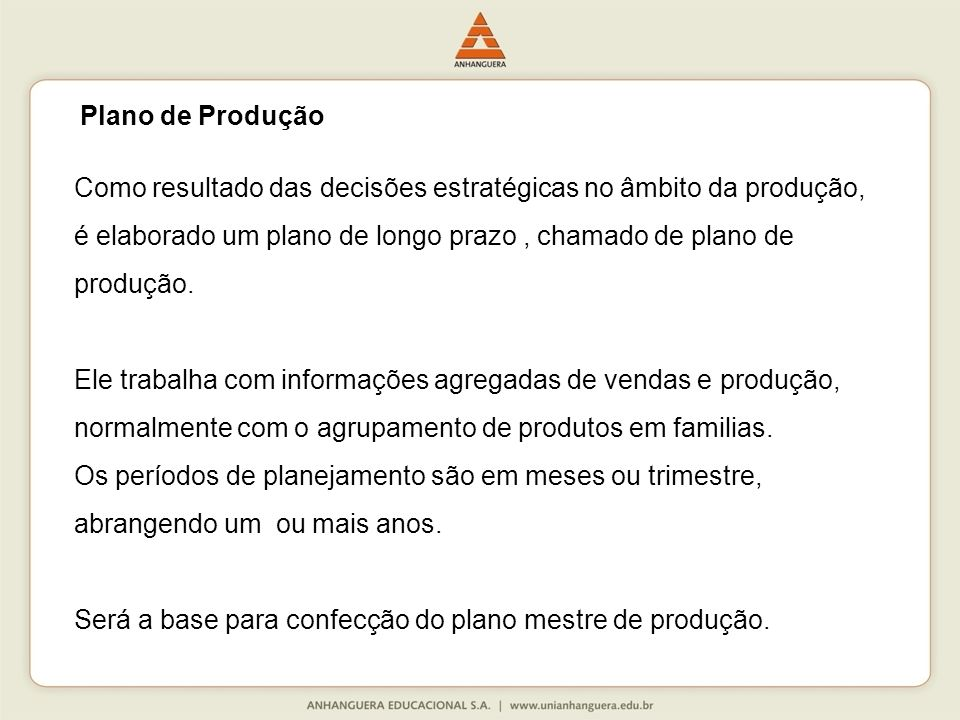 Plano de Produção Como resultado das decisões estratégicas no âmbito da produção, é elaborado um plano de longo prazo , chamado de plano de produção.