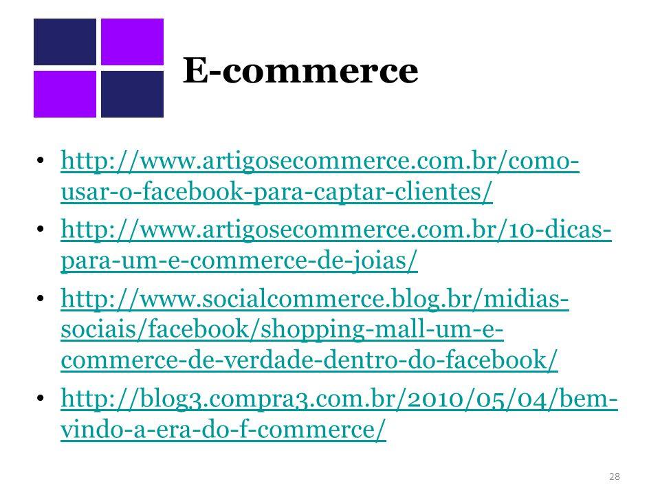 E-commerce http://www.artigosecommerce.com.br/como- usar-o-facebook-para-captar-clientes/