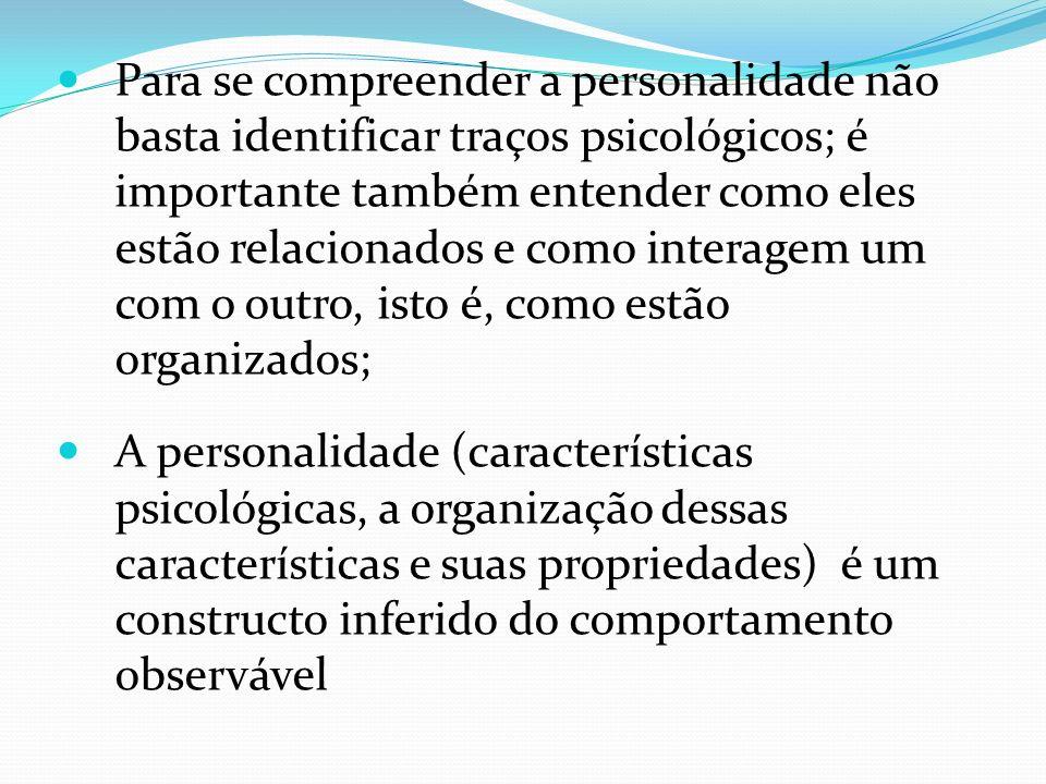 Para se compreender a personalidade não basta identificar traços psicológicos; é importante também entender como eles estão relacionados e como interagem um com o outro, isto é, como estão organizados;