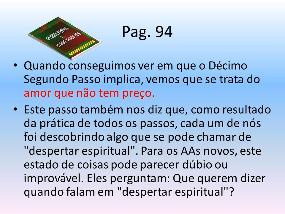 Pag. 94 Quando conseguimos ver em que o Décimo Segundo Passo implica, vemos que se trata do amor que não tem preço.
