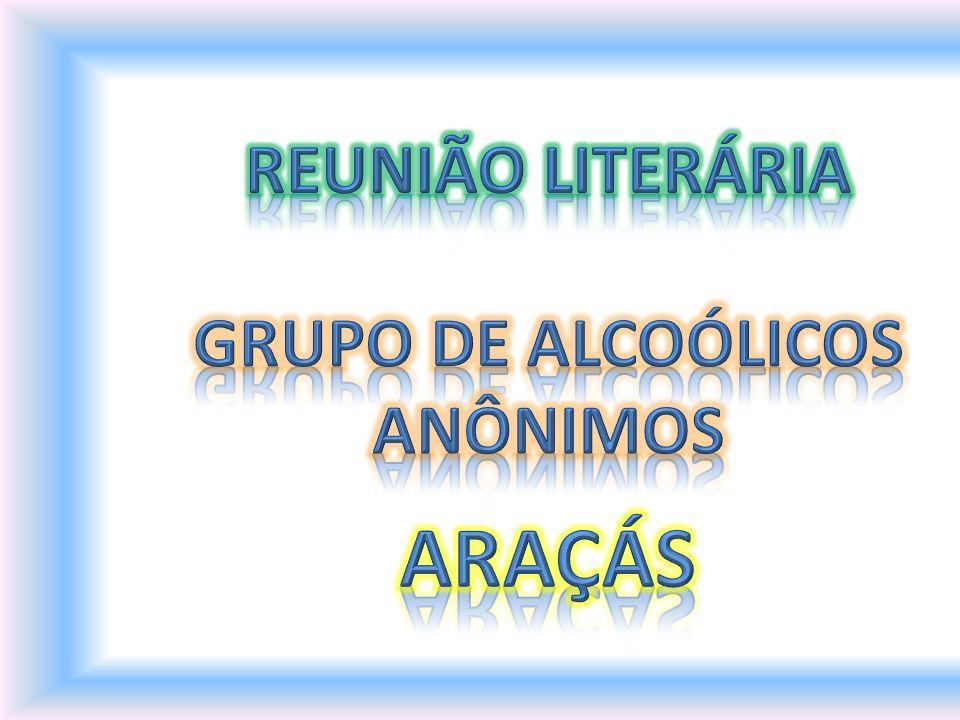 REUNIÃO LITERÁRIA GRUPO DE ALCOÓLICOS ANÔNIMOS ARAÇÁS