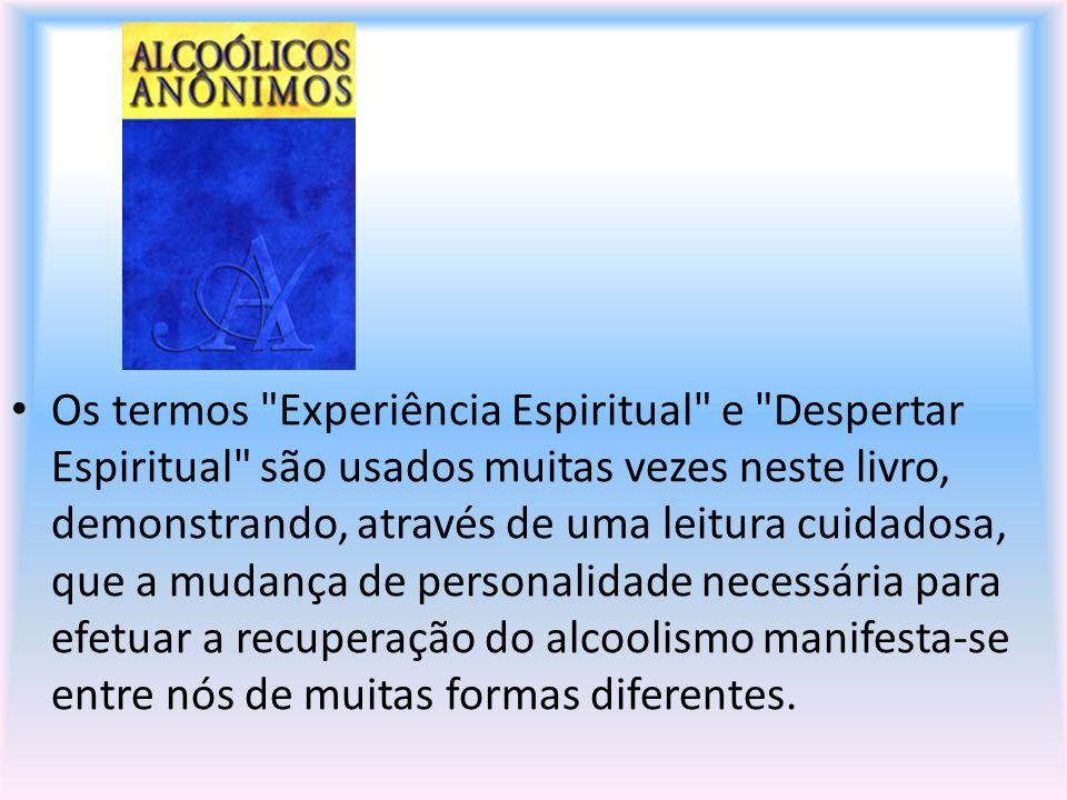 Os termos Experiência Espiritual e Despertar Espiritual são usados muitas vezes neste livro, demonstrando, através de uma leitura cuidadosa, que a mudança de personalidade necessária para efetuar a recuperação do alcoolismo manifesta-se entre nós de muitas formas diferentes.