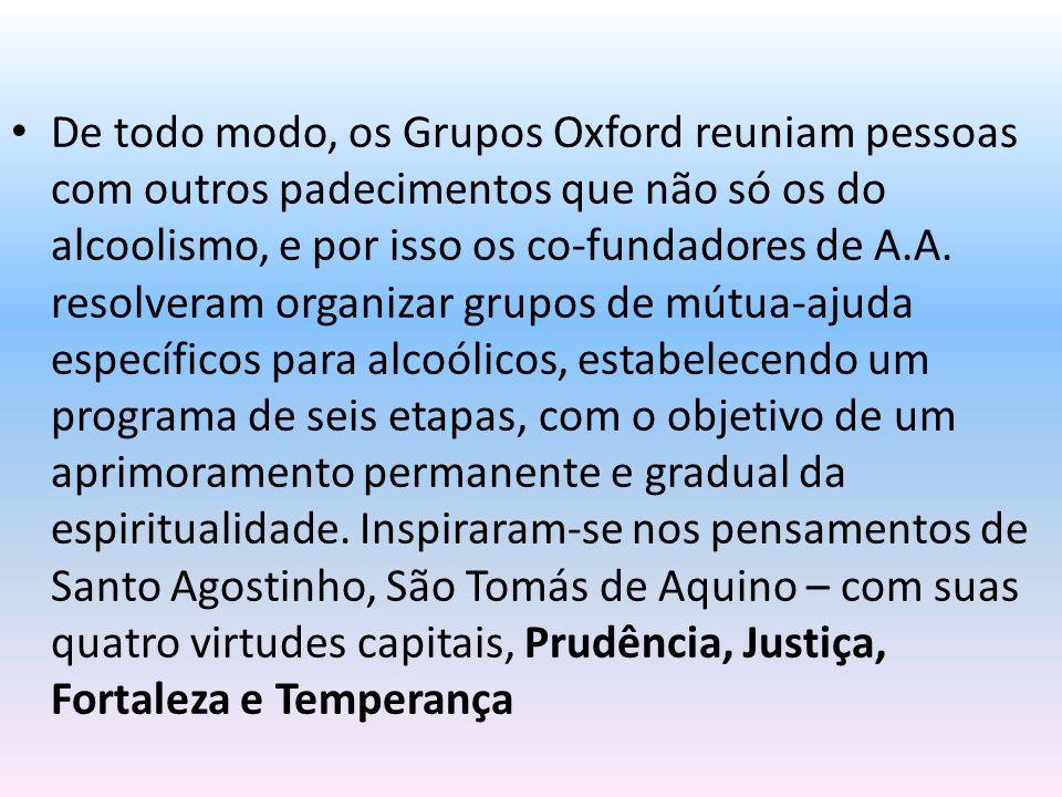 De todo modo, os Grupos Oxford reuniam pessoas com outros padecimentos que não só os do alcoolismo, e por isso os co-fundadores de A.A.