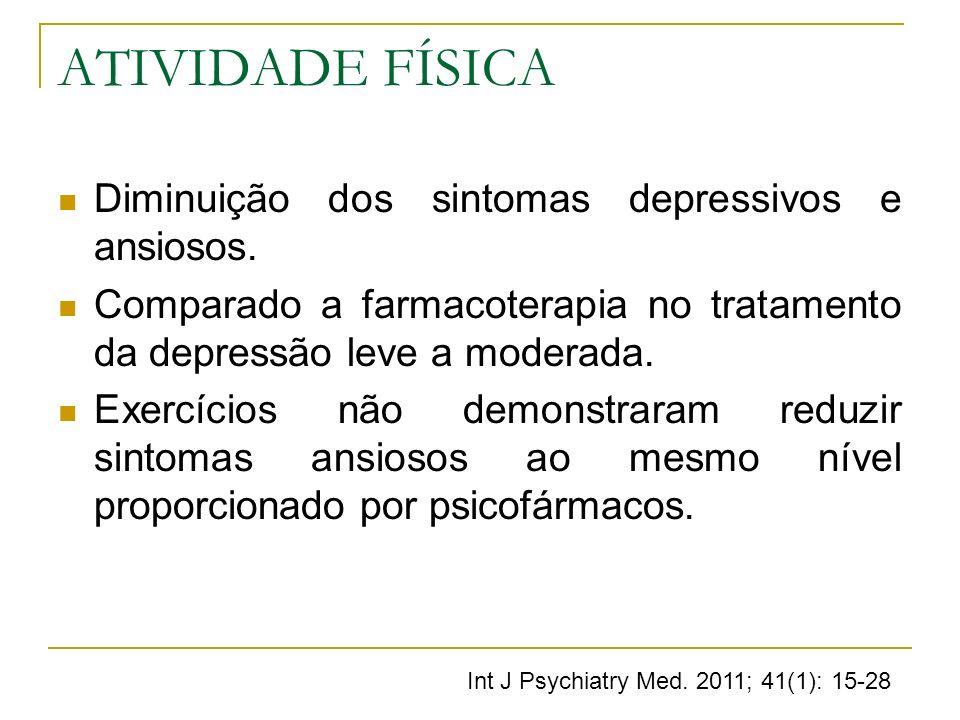 ATIVIDADE FÍSICA Diminuição dos sintomas depressivos e ansiosos.