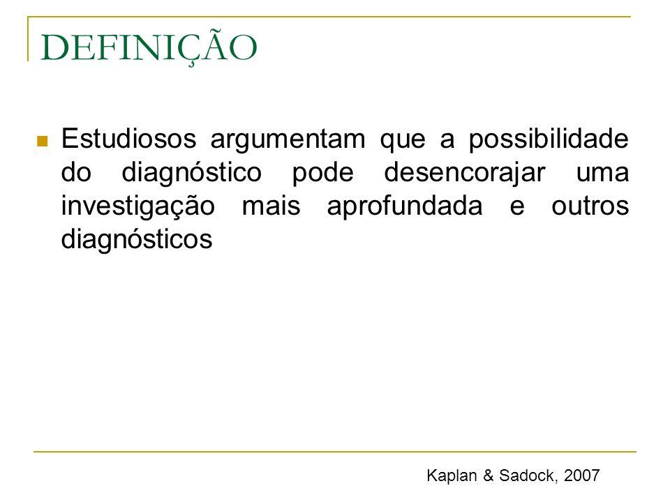 DEFINIÇÃO Estudiosos argumentam que a possibilidade do diagnóstico pode desencorajar uma investigação mais aprofundada e outros diagnósticos.