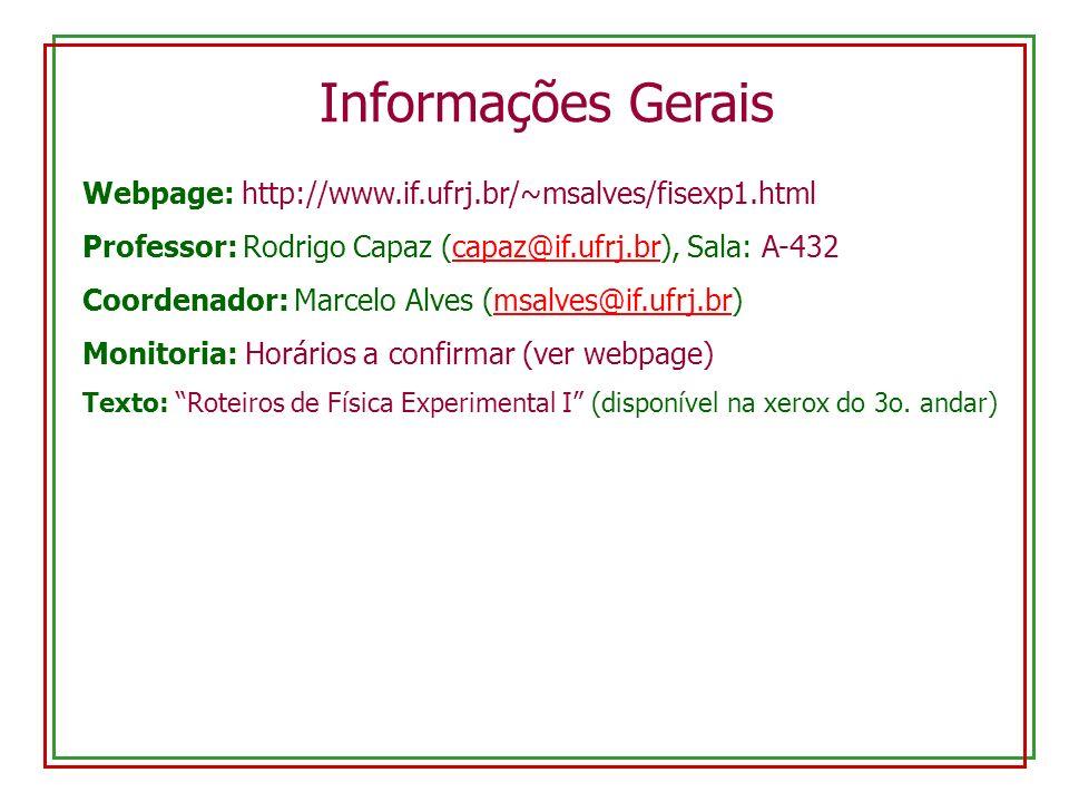 Informações Gerais Webpage: http://www.if.ufrj.br/~msalves/fisexp1.html. Professor: Rodrigo Capaz (capaz@if.ufrj.br), Sala: A-432.