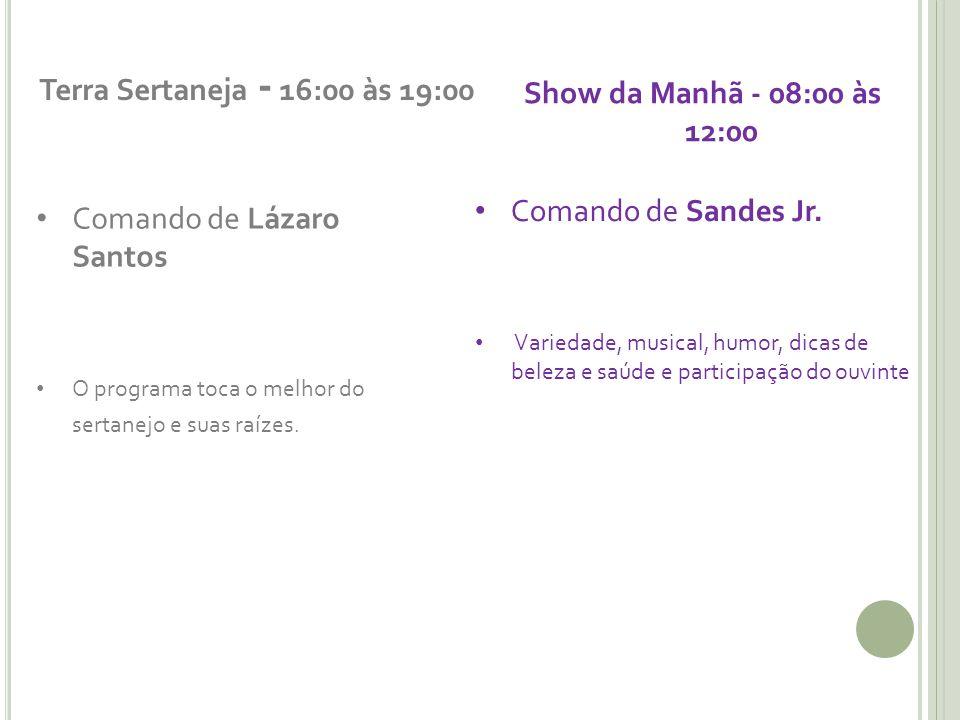 Terra Sertaneja - 16:00 às 19:00 Show da Manhã - 08:00 às 12:00