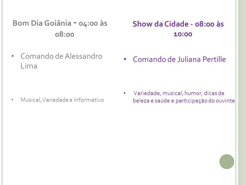Bom Dia Goiânia - 04:00 às 08:00 Show da Cidade - 08:00 às 10:00