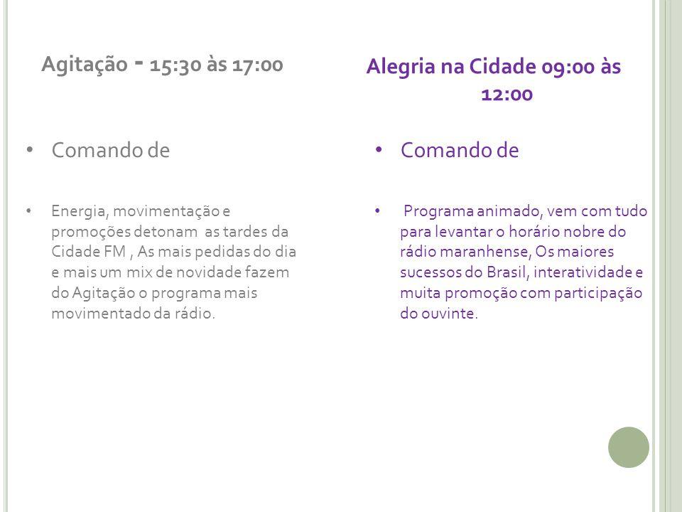 Agitação - 15:30 às 17:00 Alegria na Cidade 09:00 às 12:00