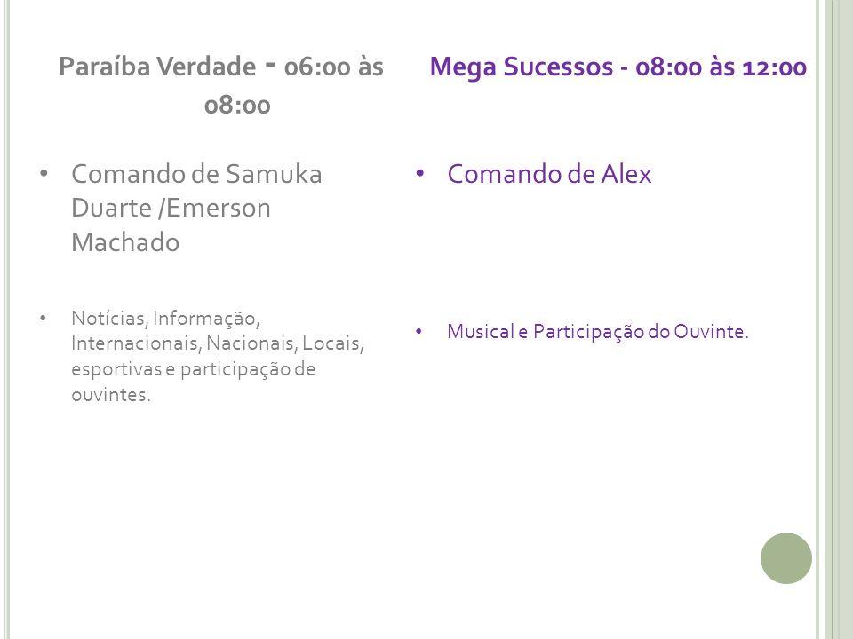 Paraíba Verdade - 06:00 às 08:00 Mega Sucessos - 08:00 às 12:00