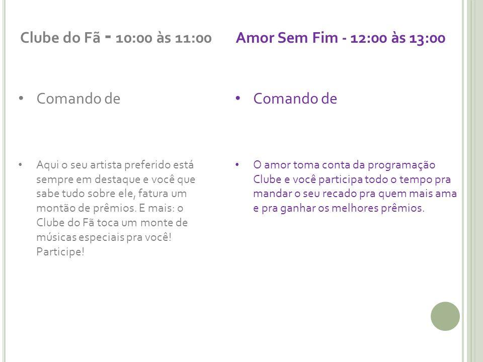 Clube do Fã - 10:00 às 11:00 Amor Sem Fim - 12:00 às 13:00