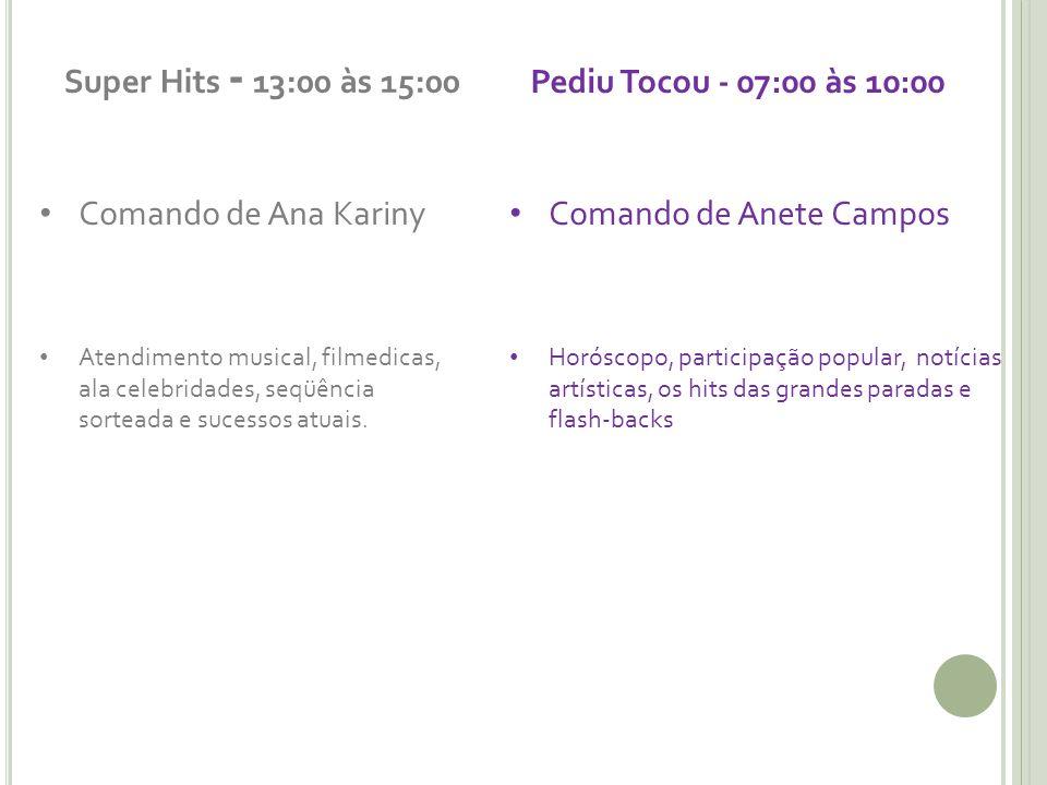 Super Hits - 13:00 às 15:00 Pediu Tocou - 07:00 às 10:00
