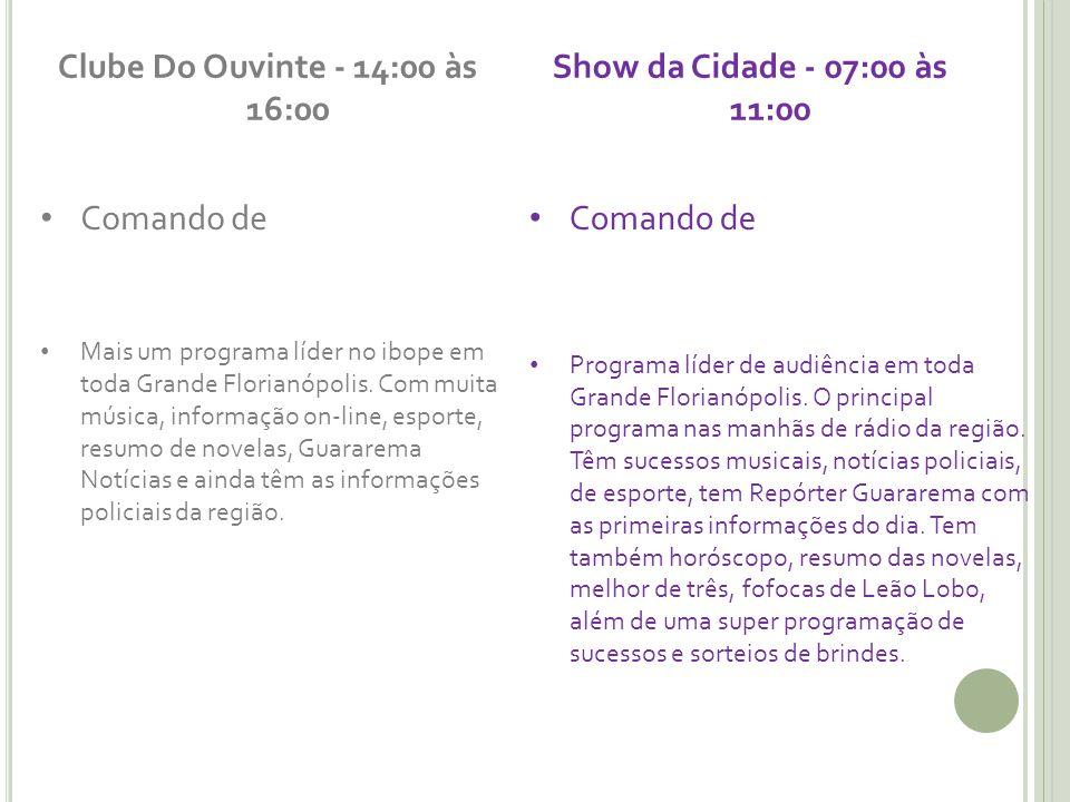 Clube Do Ouvinte - 14:00 às 16:00 Show da Cidade - 07:00 às 11:00