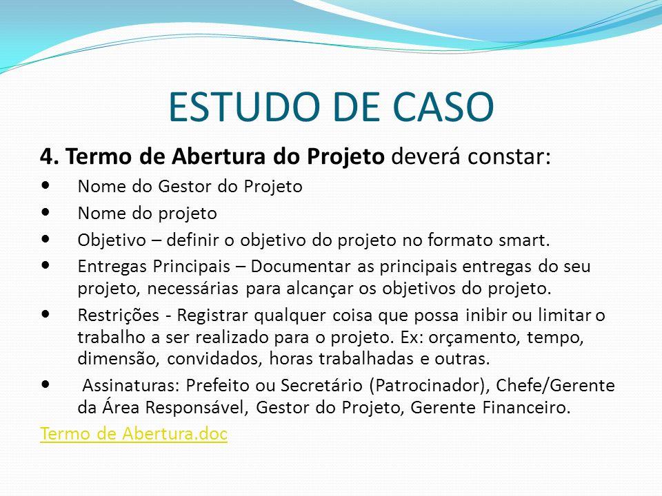ESTUDO DE CASO 4. Termo de Abertura do Projeto deverá constar: