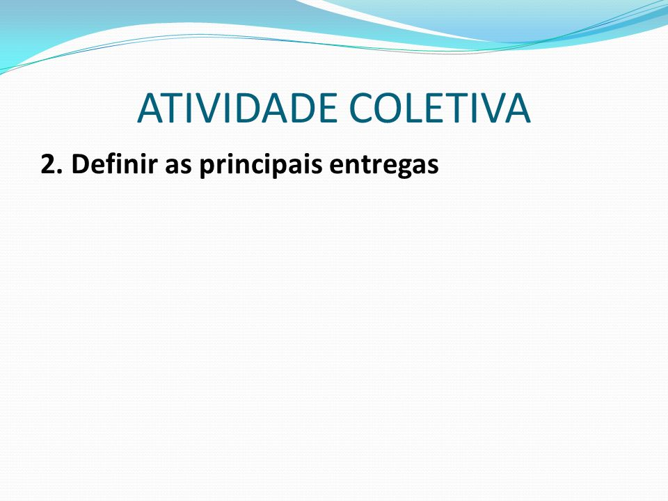 ATIVIDADE COLETIVA 2. Definir as principais entregas