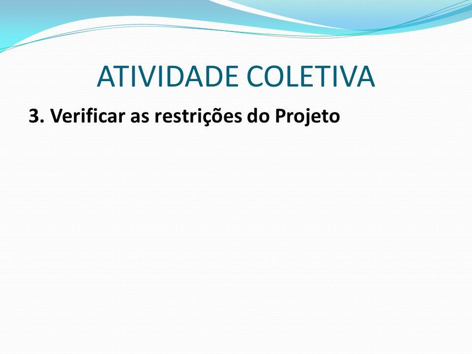 ATIVIDADE COLETIVA 3. Verificar as restrições do Projeto