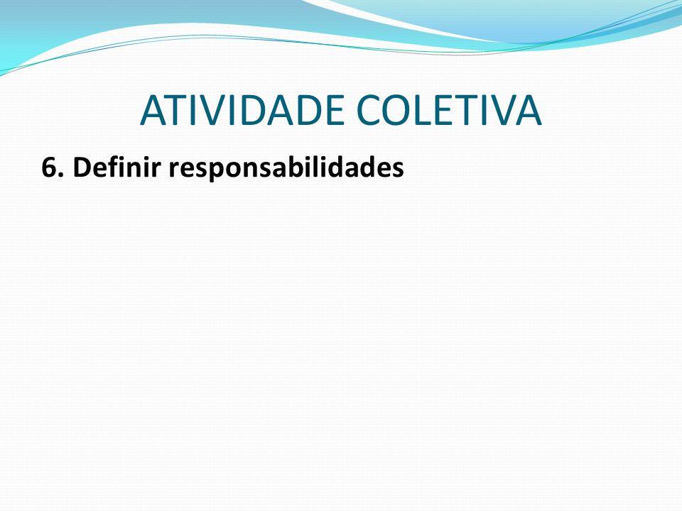 ATIVIDADE COLETIVA 6. Definir responsabilidades