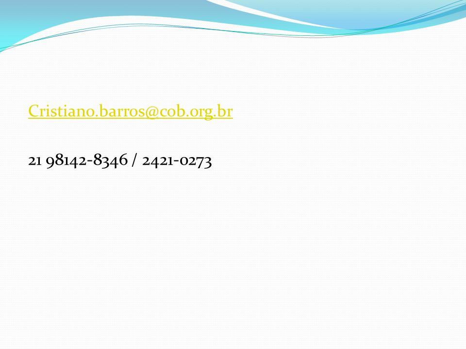 Cristiano.barros@cob.org.br 21 98142-8346 / 2421-0273