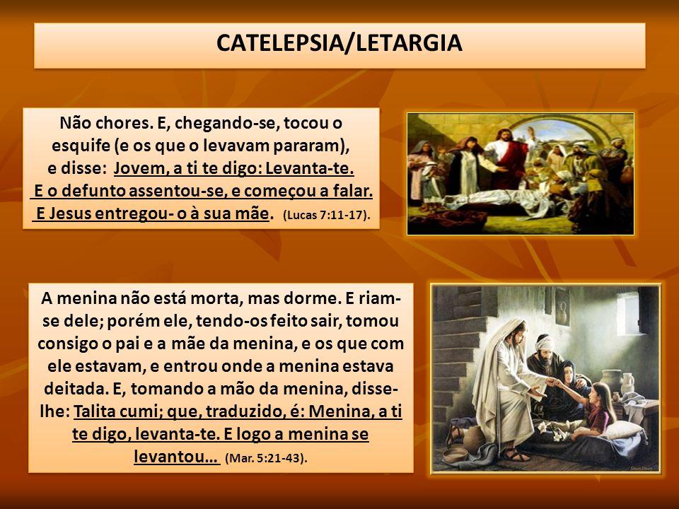 CATELEPSIA/LETARGIA Não chores. E, chegando-se, tocou o