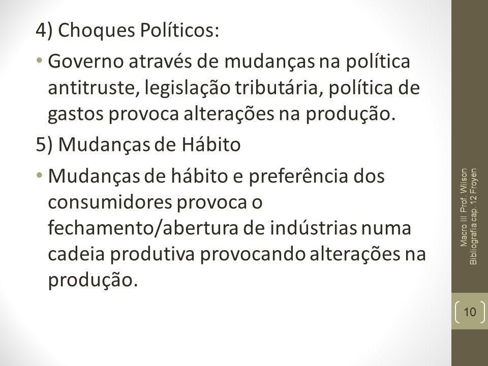4) Choques Políticos: Governo através de mudanças na política antitruste, legislação tributária, política de gastos provoca alterações na produção.