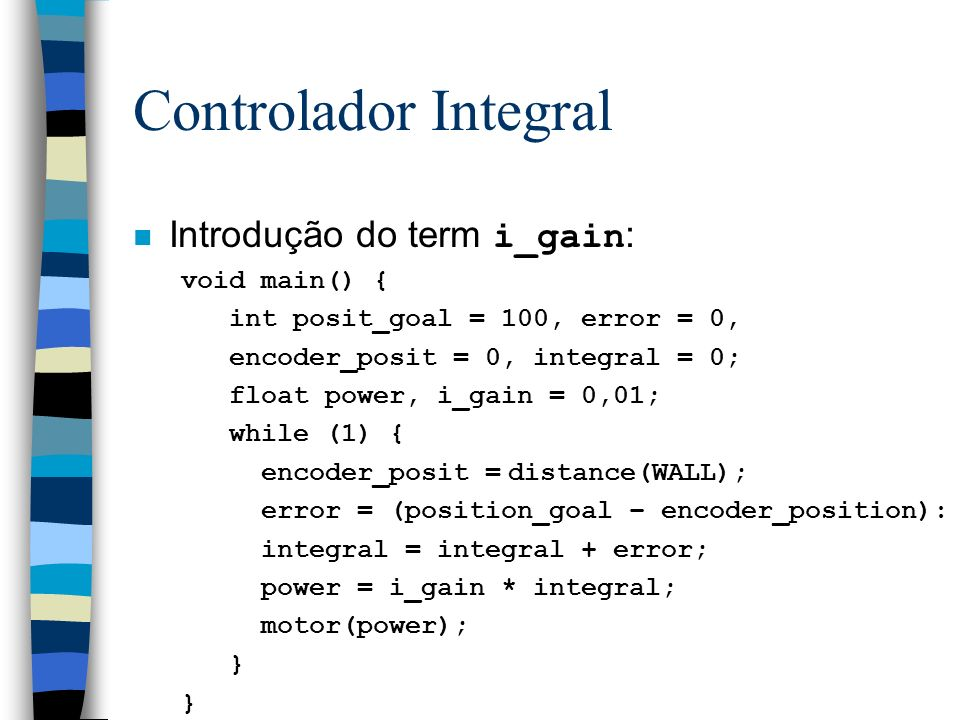 Controlador Integral Introdução do term i_gain: void main() {