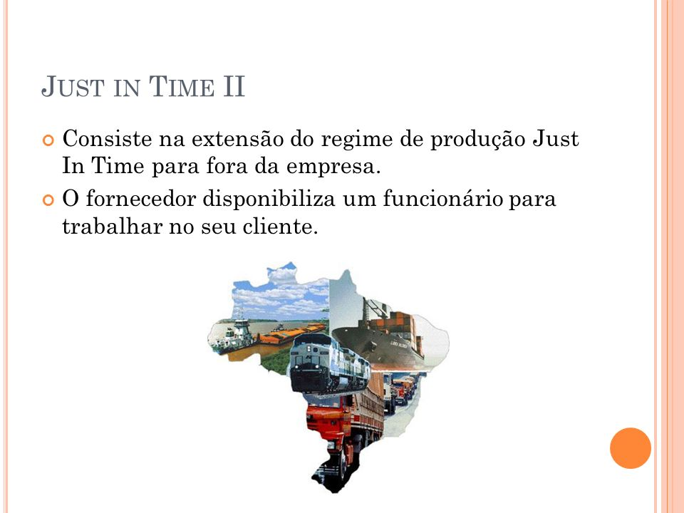 Just in Time II Consiste na extensão do regime de produção Just In Time para fora da empresa.
