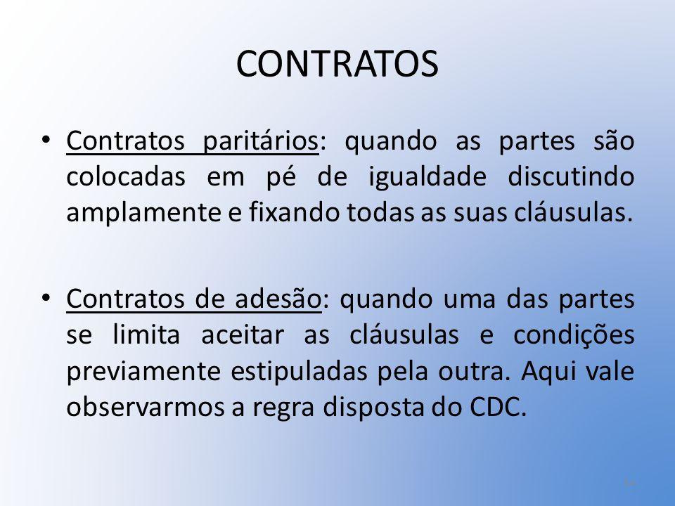 CONTRATOS Contratos paritários: quando as partes são colocadas em pé de igualdade discutindo amplamente e fixando todas as suas cláusulas.
