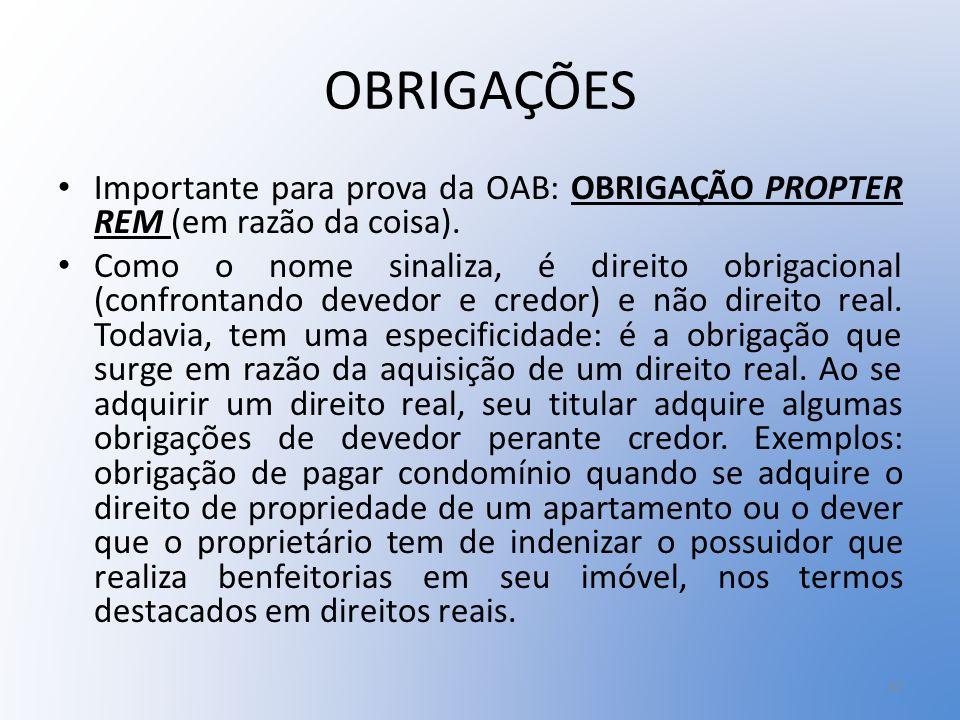 OBRIGAÇÕES Importante para prova da OAB: OBRIGAÇÃO PROPTER REM (em razão da coisa).