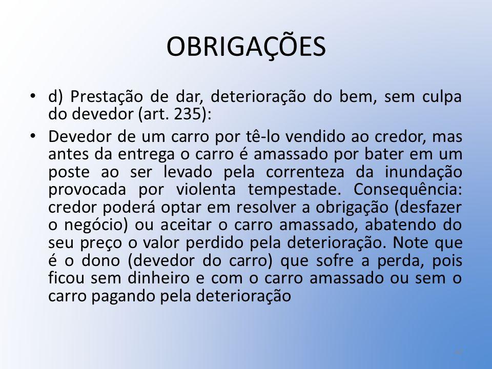 OBRIGAÇÕES d) Prestação de dar, deterioração do bem, sem culpa do devedor (art. 235):
