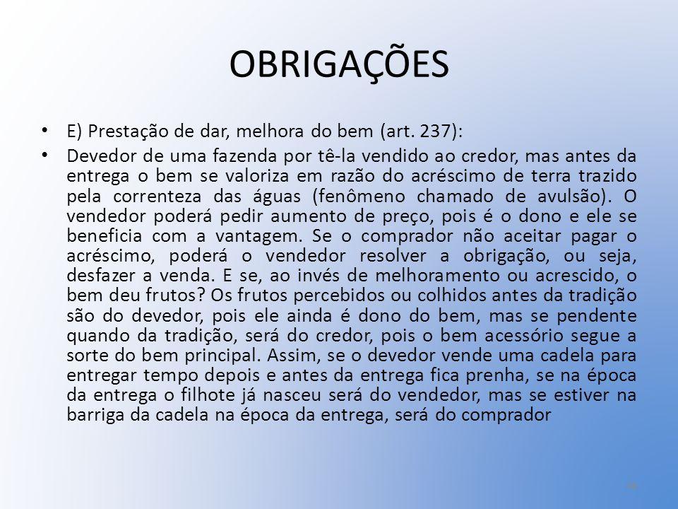 OBRIGAÇÕES E) Prestação de dar, melhora do bem (art. 237):