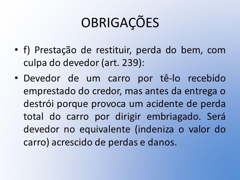 OBRIGAÇÕES f) Prestação de restituir, perda do bem, com culpa do devedor (art. 239):