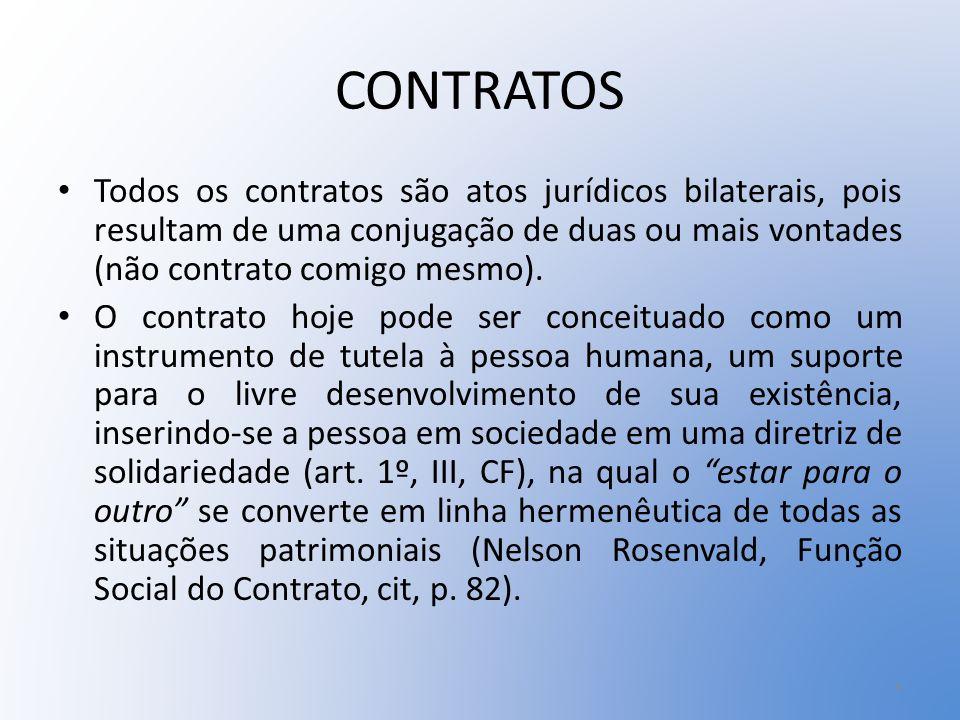 CONTRATOS Todos os contratos são atos jurídicos bilaterais, pois resultam de uma conjugação de duas ou mais vontades (não contrato comigo mesmo).