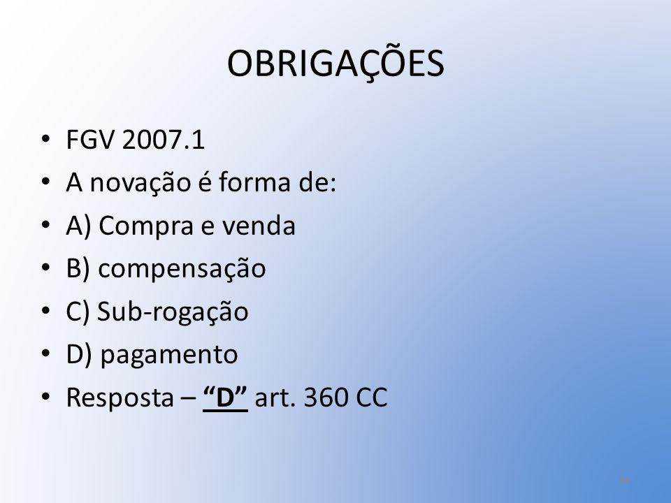 OBRIGAÇÕES FGV 2007.1 A novação é forma de: A) Compra e venda