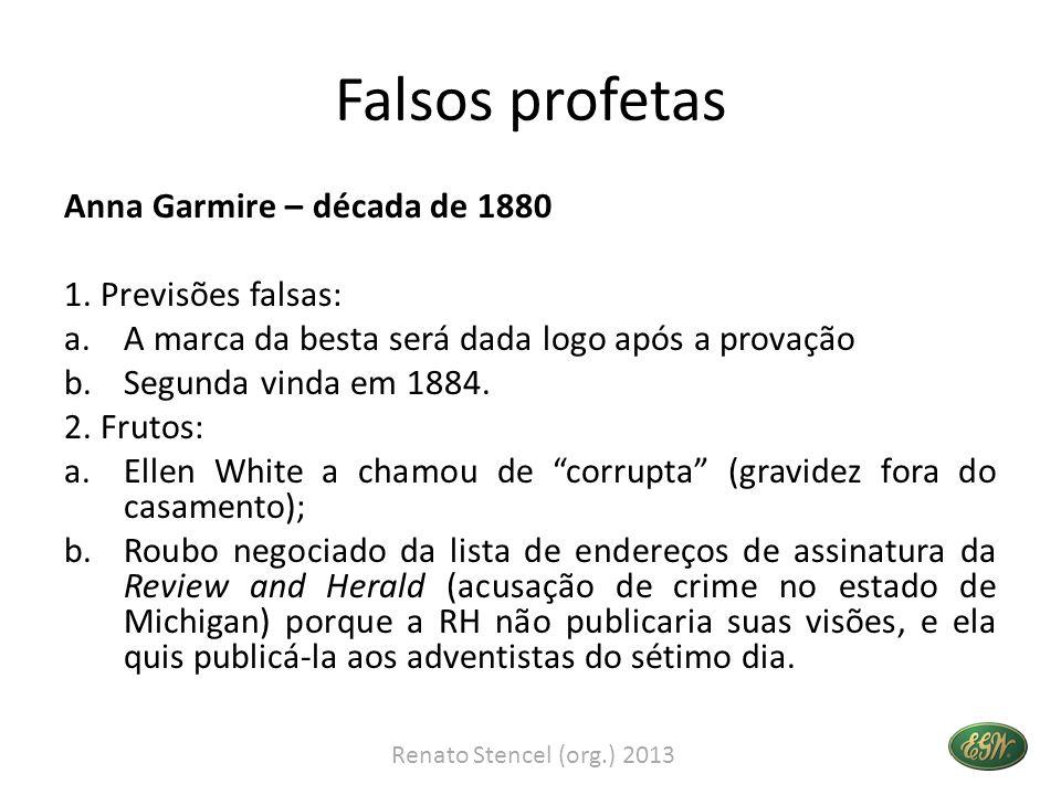 Falsos profetas Anna Garmire – década de 1880 1. Previsões falsas: