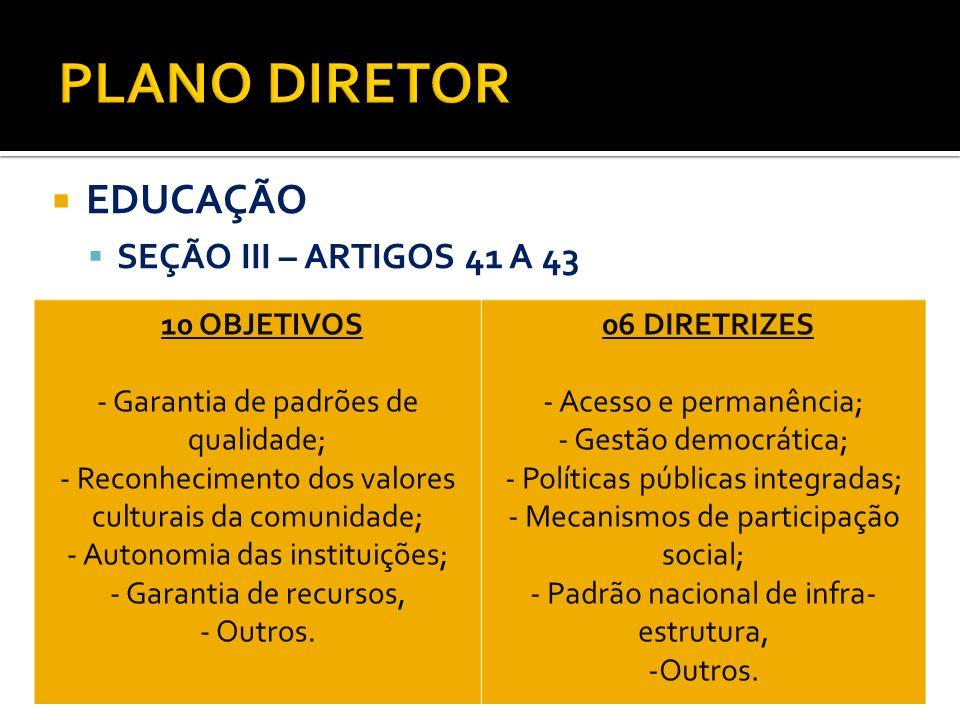 PLANO DIRETOR EDUCAÇÃO SEÇÃO III – ARTIGOS 41 A 43 10 OBJETIVOS