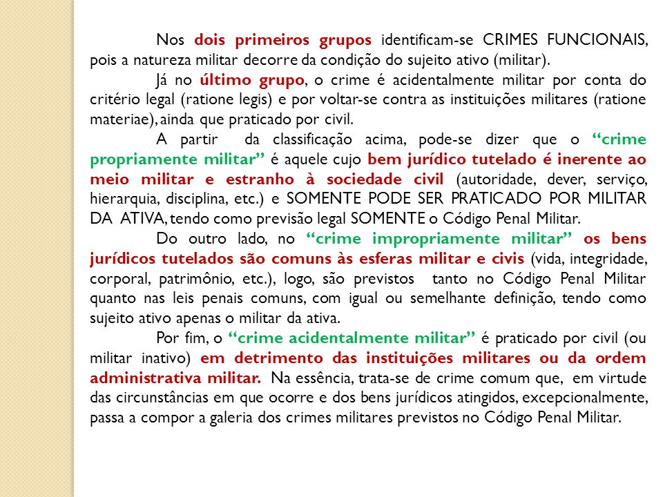 Nos dois primeiros grupos identificam-se CRIMES FUNCIONAIS, pois a natureza militar decorre da condição do sujeito ativo (militar).