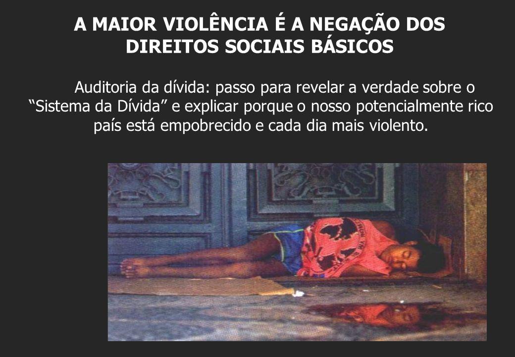 A MAIOR VIOLÊNCIA É A NEGAÇÃO DOS DIREITOS SOCIAIS BÁSICOS