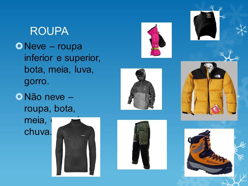 ROUPA Neve – roupa inferior e superior, bota, meia, luva, gorro.