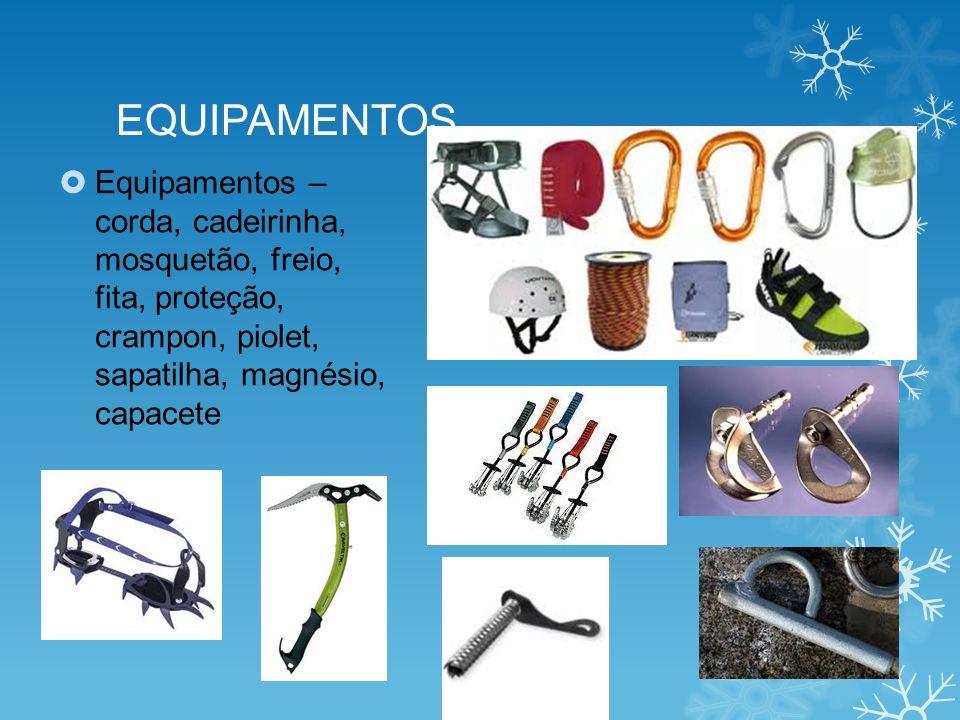 EQUIPAMENTOS Equipamentos – corda, cadeirinha, mosquetão, freio, fita, proteção, crampon, piolet, sapatilha, magnésio, capacete.